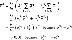 \begin{align*} \overline{\kappa }^{\, \mathsf{P}}  &= \dfrac{k_{\mathsf{F}}}{hc} \left( \delta_{\theta}^{\, \mathcal{S}_{\mdsmwhtcircle} } \hspace{-5px} \sum_{\mathsf{q} \, \in \, \mathcal{S}_{\mdsmwhtcircle} }  \! \overline{\rho}^{\, \mathsf{q}} \; + \;  \delta_{\theta}^{\, \mathcal{S}_{\mdsmblkcircle} }  \hspace{-5px}  \sum_{\mathsf{q} \, \in \, \mathcal{S}_{\mdsmblkcircle} } \!  \overline{\rho}^{\, \mathsf{q}}  \right) \\ &= \dfrac{k_{\mathsf{F}}}{hc} \left( \delta_{\theta}^{ \mathcal{S}_{\mdsmwhtcircle} } \, \overline{\rho}^{ \mathcal{S}_{\mdsmwhtcircle} } \; + \; \delta_{\theta}^{    \mathcal{S}_{\mdsmblkcircle} } \, \overline{\rho}^{ \mathcal{S}_{\mdsmblkcircle} } \right) \\ &= \dfrac{k_{\mathsf{F}}}{hc} \left( \delta_{\theta}^{ \mathcal{S}_{\mdsmwhtcircle} } + \delta_{\theta}^{    \mathcal{S}_{\mdsmblkcircle} }  \right) \, \overline{\rho}^{ \mathcal{S}_{\mdsmwhtcircle} } \ \ \mathsf{\text{because}} \ \ \overline{\rho}^{ \mathcal{S}_{\mdsmwhtcircle} } =  \overline{\rho}^{    \mathcal{S}_{\mdsmblkcircle} } \\ &= (0, 0, 0)   \ \ \ \   \mathsf{\text{because}}   \ \  \ \   \delta_{\theta}^{\mathcal{S}_{\mdsmwhtcircle}} = - \, \delta_{\theta}^{\mathcal{S}_{\mdsmblkcircle}} \rule{0px}{16px} \end{align*}