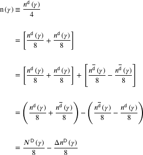 \begin{align*}   {\mathrm{n}} \left( \gamma \right)   &\equiv  \frac{ n^{\sf{d}}\left( \gamma \right) }{4}       \\     \\      &=  \left[   \frac{n^{\sf{d}}\left( \gamma \right) }{8}  +    \frac{n^{\sf{d}}\left( \gamma \right) }{8}   \right]    \\     \\      &=  \left[ \frac{n^{\sf{d}}\left( \gamma \right) }{8}  +  \frac{n^{\sf{d}}\left( \gamma \right) }{8}  \right]     +    \left[ \frac{n^{\sf{\overline{d}}}\left( \gamma \right) }{8}  -  \frac{n^{\sf{\overline{d}}}\left( \gamma \right) }{8}  \right]       \\     \\       &=  \left( \frac{n^{\sf{d}}\left( \gamma \right) }{8}  +  \frac{n^{\sf{\overline{d}}}\left( \gamma \right) }{8}  \right)     -   \left( \frac{n^{\sf{\overline{d}}}\left( \gamma \right) }{8}  -  \frac{n^{\sf{d}}\left( \gamma \right) }{8}  \right)       \\     \\       &= \frac{N^{\sf{D}}\left( \gamma \right) }{8}     -    \frac{\Delta n^{\sf{D}}\left( \gamma \right) }{8} \end{align*}
